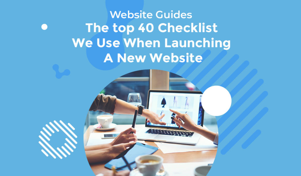 The top 40 Checklist We Use When Launching A New Website